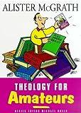 Theology for Amateurs (Hodder Christian books)