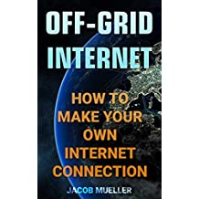 Off-Grid Internet: How To Make Your Own Internet Connection