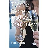 Wine Pairing: 7 Wine Secrets You Wish You Knew: How to Translate a Restaurants Wine List (France, Australia, California, New Zealand, Napa, Red, Champagne, ... you need to know about wine Book 1)