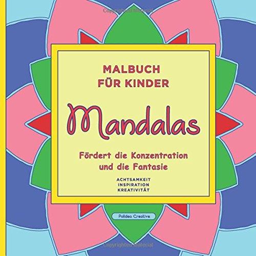 Malbuch für Kinder - Mandalas: Fördert die Konzentration und die Fantasie. Achtsamkeit, Inspiration und Kreativität