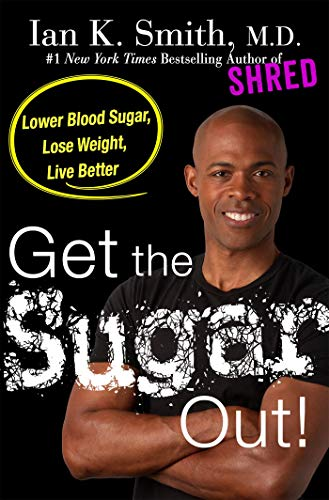 [Ian K. Smith M.D.] Blast The Sugar Out!: Lower Blood Sugar, Lose Weight, Live Better - Hardcover