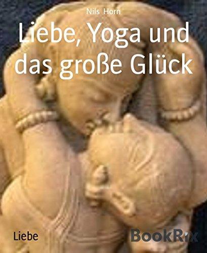 Liebe, Yoga und das große Glück (German Edition)