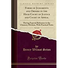 Forms of Judgments and Orders in the High Court of Justice and Court of Appeal, Vol. 3 of 3: Having Especial Reference to the Chancery Division, With Practical Notes (Classic Reprint)