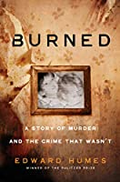 Burned: A True Story of Murder and the Crime That Wasn't