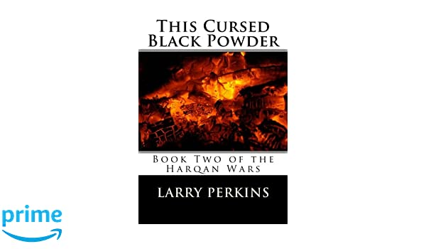 This Cursed Black Powder: Book Two of the Harqan Wars: Larry