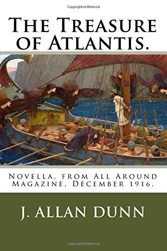 The Treasure of Atlantis.: Novella, from All Around Magazine, December 1916.