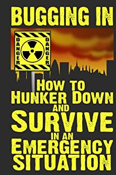 Bugging In: How to Hunker Down and Survive in an Emergency Situation (Stay Alive Book 3) by [Anderson, M.]