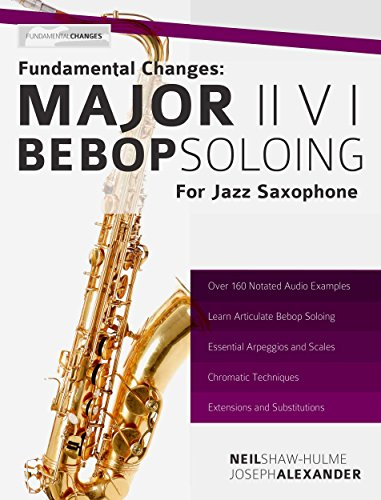Book Saxophone Method (Fundamental Changes: Major ii V I Soloing for Jazz Saxophone: Master Bebop Soloing for Jazz Saxophone (Learn Jazz Saxophone Book 1))