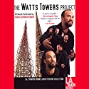 The Watts Tower Project Performance by Roger Guenveur Smith Narrated by Roger Guenveur Smith