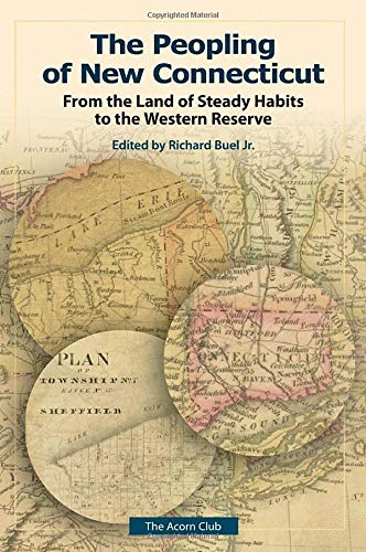 The Peopling of New Connecticut: From the Land of Steady Habits to the Western Reserve (Acorn Club)