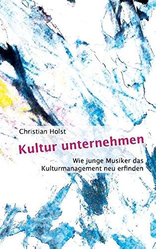 Kultur unternehmen  [Holst, Christian] (Tapa Blanda)
