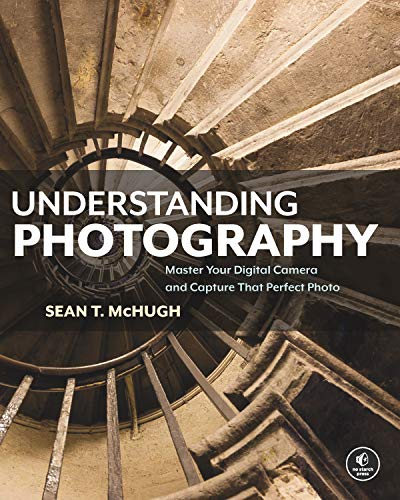 [Best] Understanding Photography: Master Your Digital Camera and Capture That Perfect Photo [P.D.F]
