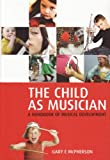 The Child As Musician : Musical Development, , 0198530315