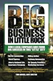 img - for Big Business in Little Rock: How 6 Local Companies Have Found Big Success In This