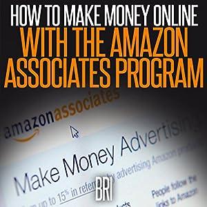 How to Make Money Online with the Amazon Associates Program Audiobook