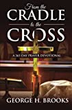 img - for From The Cradle To The Cross: A 365 Day Prayer Devotional book / textbook / text book