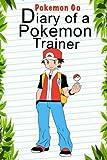 Pokemon Go: Diary Of A Pokemon Trainer (Pokemon Books) (Volume 1)