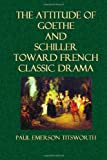The Attitude of Goethe and Schiller Toward French Classic Drama, Paul Titsworth, 1499301898