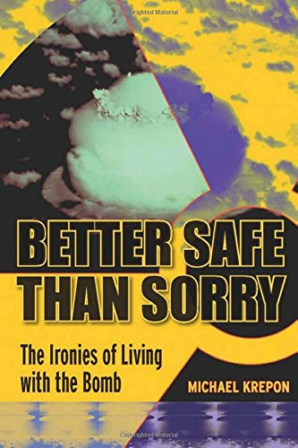 Better Safe Than Sorry: The Ironies of Living with the Bomb (Stanford Security Studies)