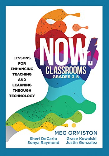 NOW Classrooms, Grades 3-5: Lessons for Enhancing Teaching and Learning Through Technology (Supporting ISTE Standards for Students and Digital Citizenship) (Multimedia Solution)