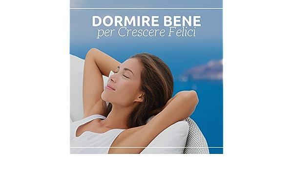 Dormire Bene per Crescere Felici by Dormire Musica on Amazon Music - Amazon.com