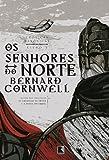 Os Senhores do Norte. Crônicas Saxônicas - Volume 3