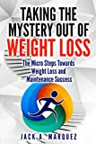 Taking the Mystery Out of Weight Loss: The Micro Steps Towards Weight Loss and  Maintenance Success