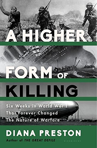 A Higher Form Of Killing  Six Weeks In World War I That Forever Changed The Nature Of Warfare