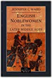 English Noblewomen in the Later Middle Ages, Ward, Jennifer C., 0582059666