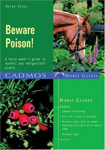 Beware Poison!: A Horse-Owner's Guide to Harmful and Indigestible Plants (Cadmos Horse Guides)