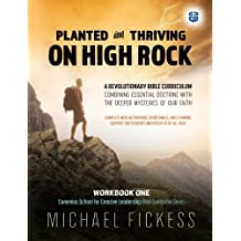 Planted and Thriving On High Rock: A Revolutionary Bible Curriculum Combining Essential Doctrine with the Deeper Mysteries of Our Faith (Comenius .