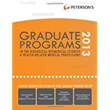 Graduate Programs in the Biological/Biomedical Sciences and Health-Related/Medical Professions 2013 (Peterson's...