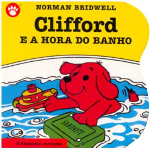 Clifford e a Hora do Banho - Clifford, O Filhotinho Vermelho. Volume 4