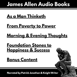 As a Man Thinketh, From Poverty to Power, Foundation Stones to Happiness and Success, Morning and Evening Thoughts Audiobook