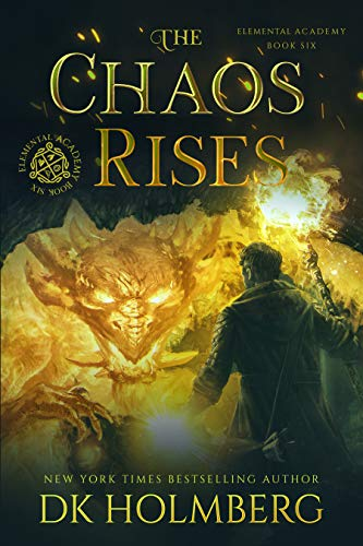 The Chaos Rises: An Elemental Warrior Series (Elemental Academy Book 6)
