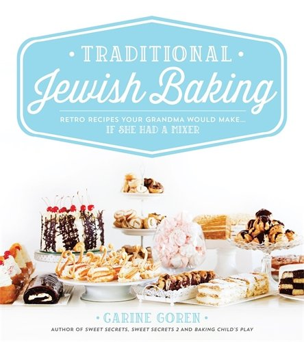 Traditional Jewish Baking: Retro Recipes Your Grandma Would Make… If She Had a Mixer by Carine Goren