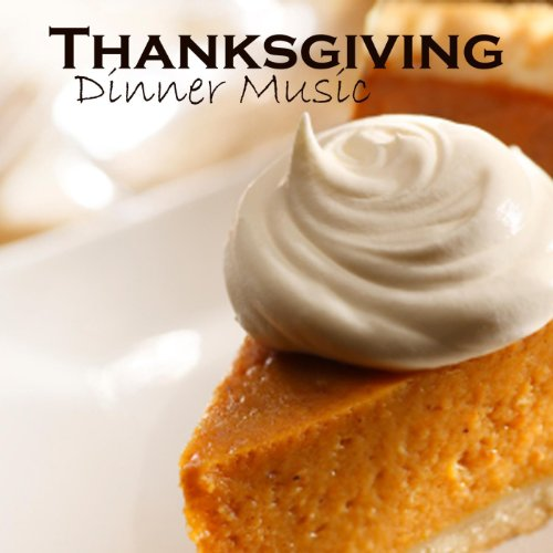 Thanksgiving - Thanksgiving Dinner Music -