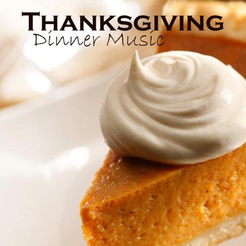 Thanksgiving - Thanksgiving Dinner Music Thanksgiving Dinner