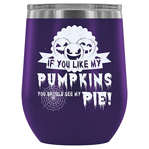 Stainless Steel Tumbler Cup with Lids for Wine, If You Like My Pumpkins Wine Tumbler, You Should See My Pie Vacuum Insulated Wine Tumbler (Wine Tumbler 12Oz - Purple)