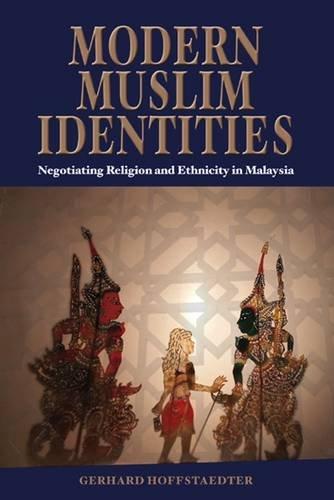 Modern Muslim Identities: Negotiating Religion and Ethnicity  in Malaysia (NIAS-Nordic Institute of Asia Studies Monogra