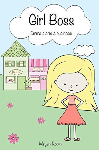 Girl Boss: Emma starts a business! (English Edition)