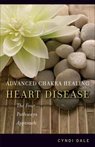 Advanced Chakra Healing: Heart Disease: The Four Pathways Approach -