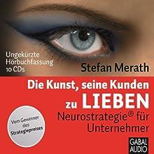 Die Kunst seine Kunden zu lieben: Neurostrategie für Unternehmer Hörbuch von Stefan Merath Gesprochen von: Heiko Grauel, Gabi Franke