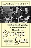 Clever Girl: Elizabeth Bentley, the Spy Who Ushered in the McCarthy Era