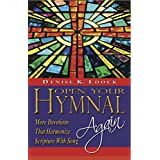 Open Your Hymnal, Again: More Christian Hymns and Spiritual Devotions That Harmonize Scripture With Song