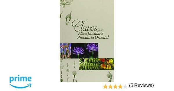Claves de la Flora Vascular de Andalucía Oriental Coediciones: Amazon.es: Baltasar Cabezudo Artero, Gabriel Blanca, Miguel Cueto, Concepción Morales Torres, ...