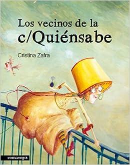 Los vecinos de la c/ Quiénsabe: Cristina ; Zafra Vizcaino, Cristina; Gómez Mata, Marta Zafra Vizcaino: 9788415097037: Amazon.com: Books