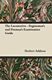 img - for [The Locomotive - Engineman's and Fireman's Examination Guide] (By: Herbert Addison) [published: November, 2011] book / textbook / text book