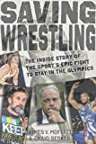 Saving Wrestling: The Inside Story of the  Sports Epic Fight to Stay in the Olympics