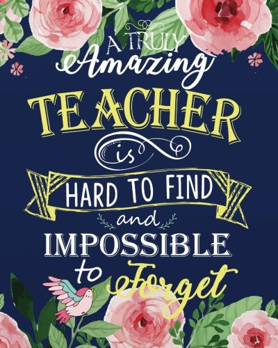 A truly amazing teacher is hard to find and impossible to forget: Teacher Notebook/Teacher Gift Journal Planner/Teacher Appreciation Gifts/Thank You ... gift book Inspirational notebook Series ()